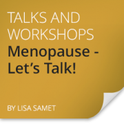Menopause - Let's talk! with Lisa Samet.