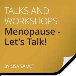 Menopause - Let's talk! with Lisa Samet.